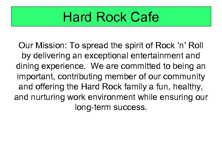 Hard Rock Cafe Our Mission: To spread the spirit of Rock 'n' Roll by