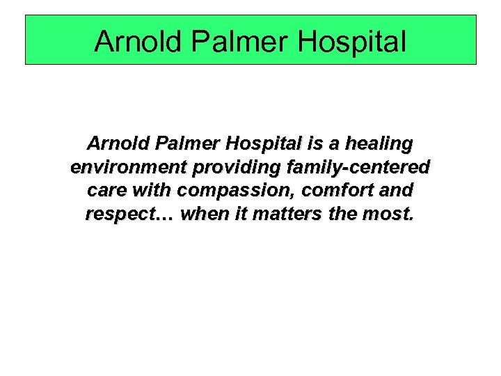 Arnold Palmer Hospital is a healing environment providing family-centered care with compassion, comfort and