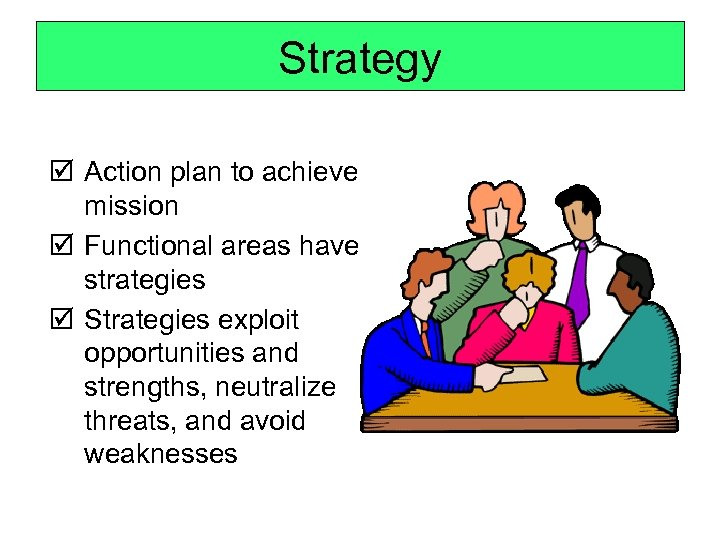 Strategy þ Action plan to achieve mission þ Functional areas have strategies þ Strategies