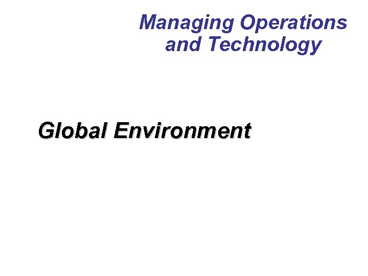 Managing Operations and Technology Global Environment