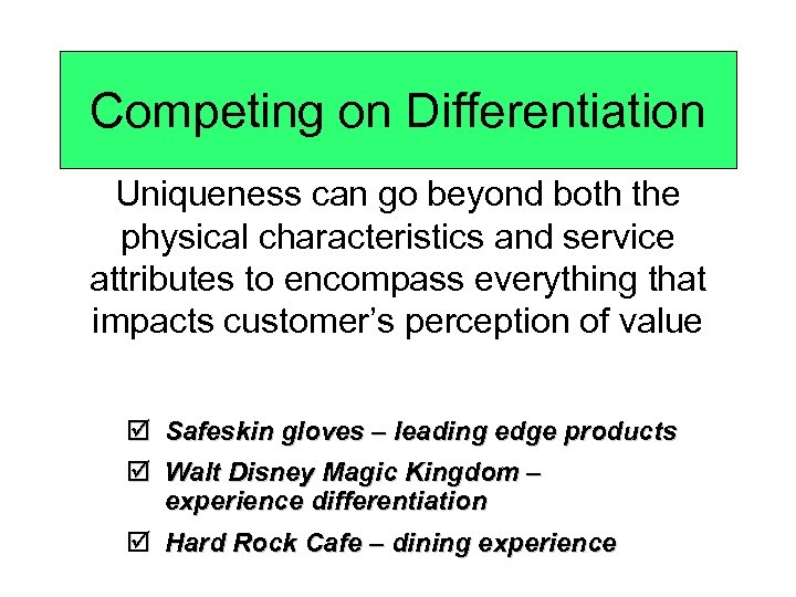 Competing on Differentiation Uniqueness can go beyond both the physical characteristics and service attributes