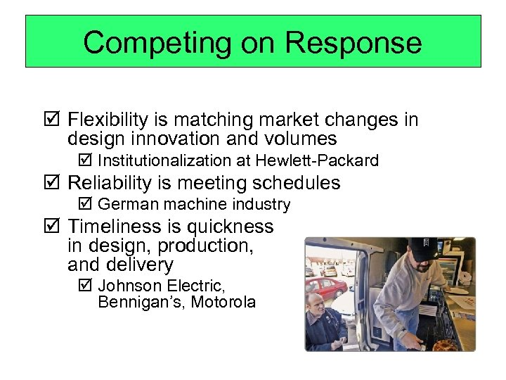 Competing on Response þ Flexibility is matching market changes in design innovation and volumes