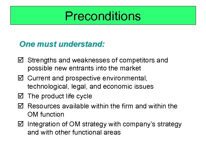 Preconditions One must understand: þ Strengths and weaknesses of competitors and possible new entrants