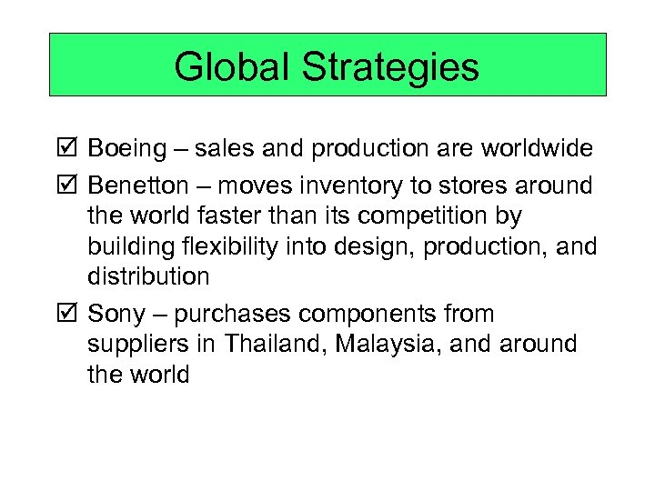 Global Strategies þ Boeing – sales and production are worldwide þ Benetton – moves