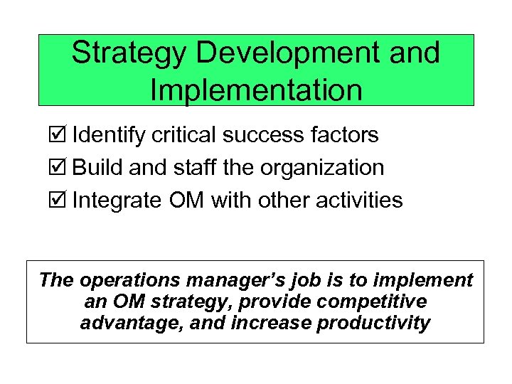Strategy Development and Implementation þ Identify critical success factors þ Build and staff the