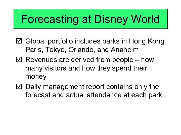 Forecasting at Disney World þ Global portfolio includes parks in Hong Kong, Paris, Tokyo,
