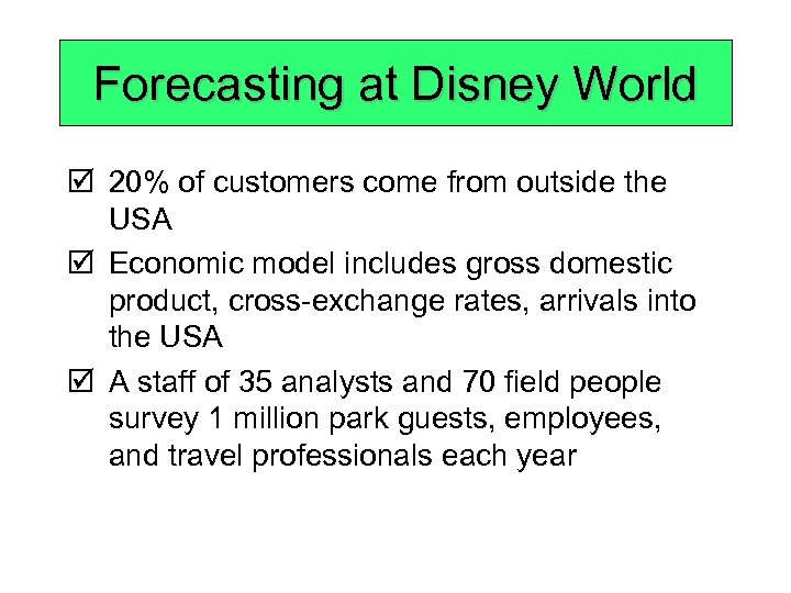 Forecasting at Disney World þ 20% of customers come from outside the USA þ