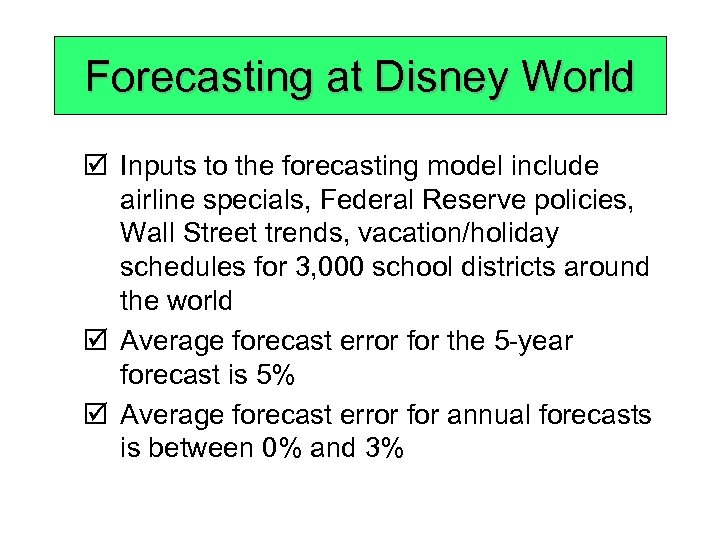 Forecasting at Disney World þ Inputs to the forecasting model include airline specials, Federal