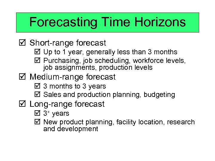 Forecasting Time Horizons þ Short-range forecast þ Up to 1 year, generally less than