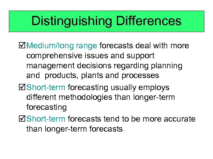 Distinguishing Differences þ Medium/long range forecasts deal with more comprehensive issues and support management