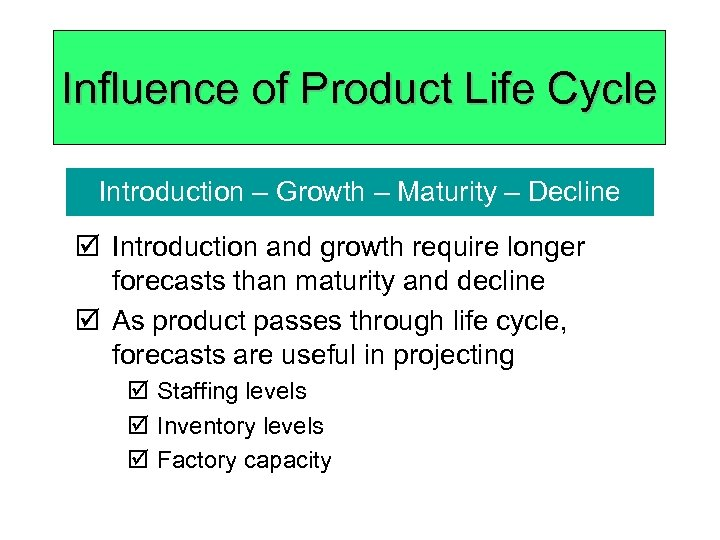 Influence of Product Life Cycle Introduction – Growth – Maturity – Decline þ Introduction