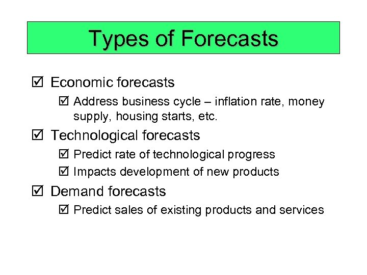 Types of Forecasts þ Economic forecasts þ Address business cycle – inflation rate, money