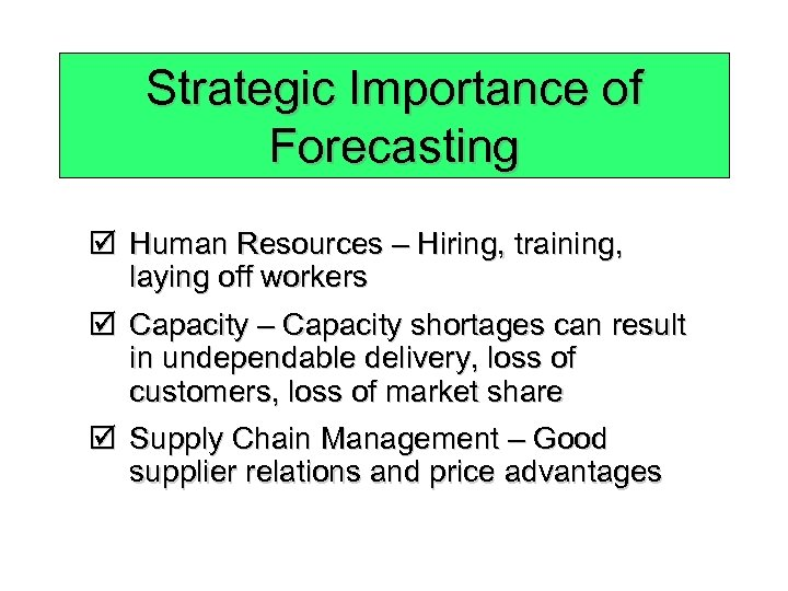Strategic Importance of Forecasting þ Human Resources – Hiring, training, laying off workers þ