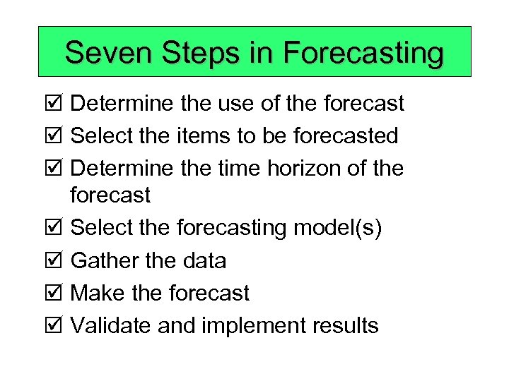 Seven Steps in Forecasting þ Determine the use of the forecast þ Select the