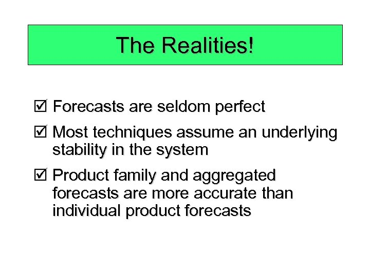 The Realities! þ Forecasts are seldom perfect þ Most techniques assume an underlying stability