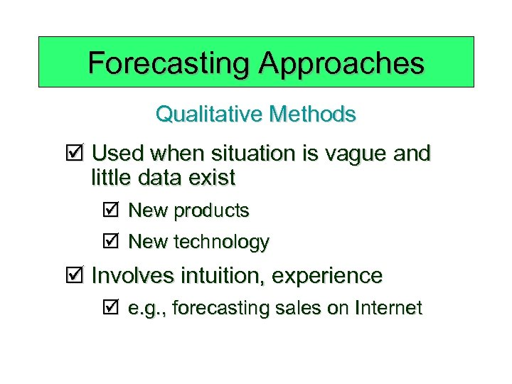 Forecasting Approaches Qualitative Methods þ Used when situation is vague and little data exist