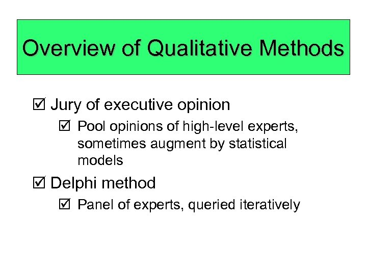 Overview of Qualitative Methods þ Jury of executive opinion þ Pool opinions of high-level