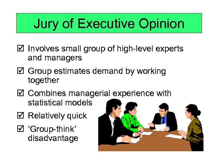 Jury of Executive Opinion þ Involves small group of high-level experts and managers þ