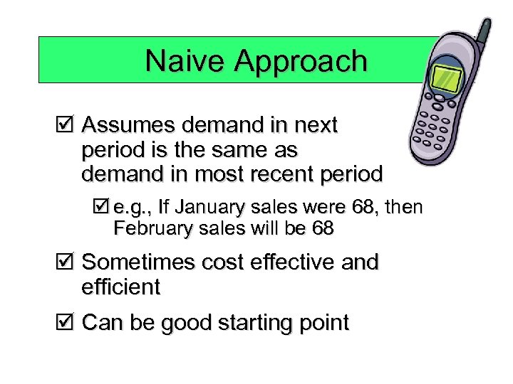 Naive Approach þ Assumes demand in next period is the same as demand in