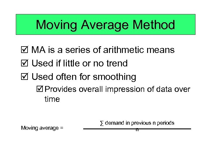 Moving Average Method þ MA is a series of arithmetic means þ Used if