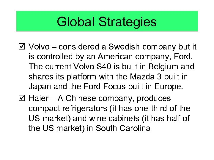 Global Strategies þ Volvo – considered a Swedish company but it is controlled by