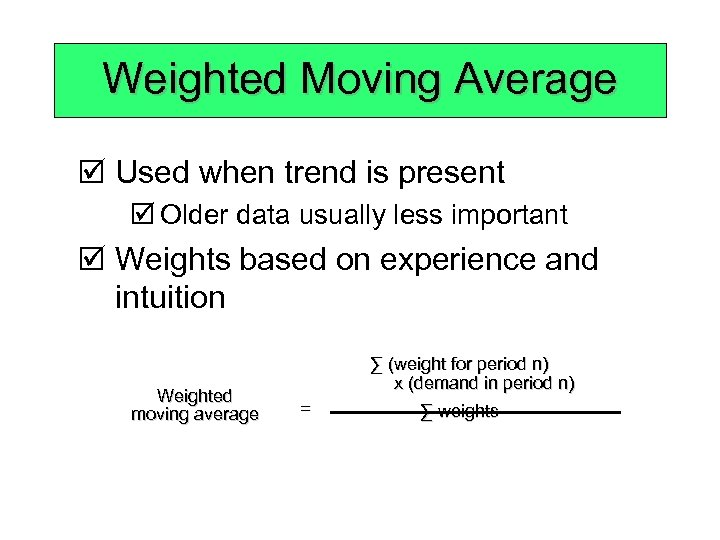 Weighted Moving Average þ Used when trend is present þ Older data usually less