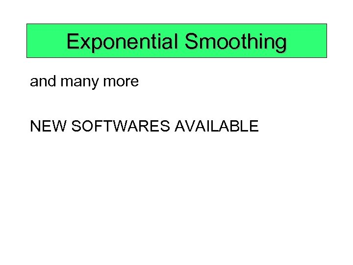 Exponential Smoothing and many more NEW SOFTWARES AVAILABLE