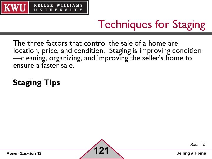 Techniques for Staging The three factors that control the sale of a home are