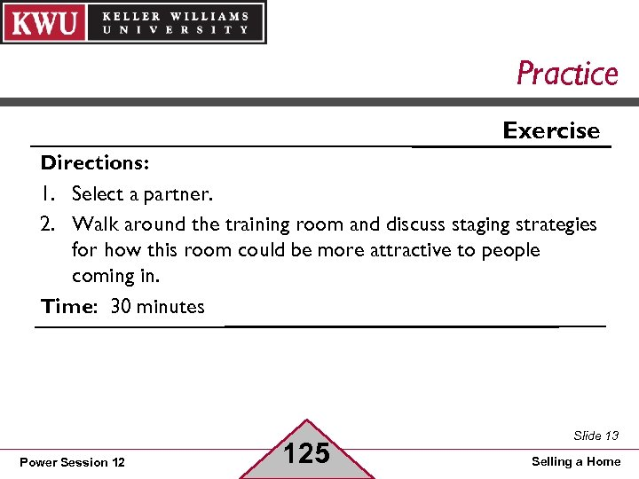 Practice Exercise Directions: 1. Select a partner. 2. Walk around the training room and