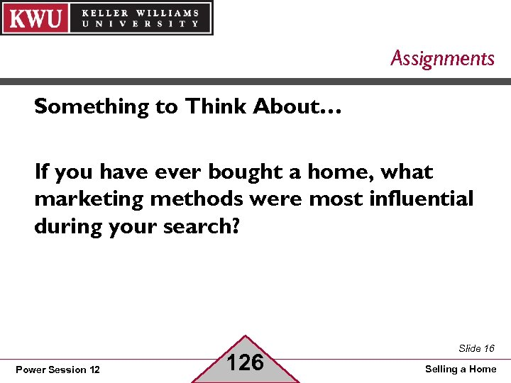 Assignments Something to Think About… If you have ever bought a home, what marketing