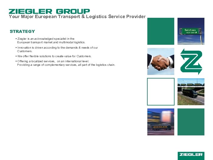 Your Major European Transport & Logistics Service Provider STRATEGY • Ziegler is an acknowledged