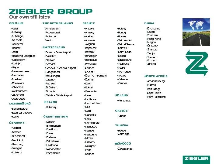 Our own affiliates BELGIUM • Aalst • Antwerp • Aubange • Brussels • Charleroi