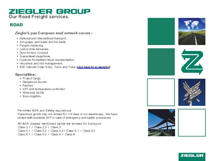 Our Road Freight services. ROAD Ziegler's pan European road network covers : • •