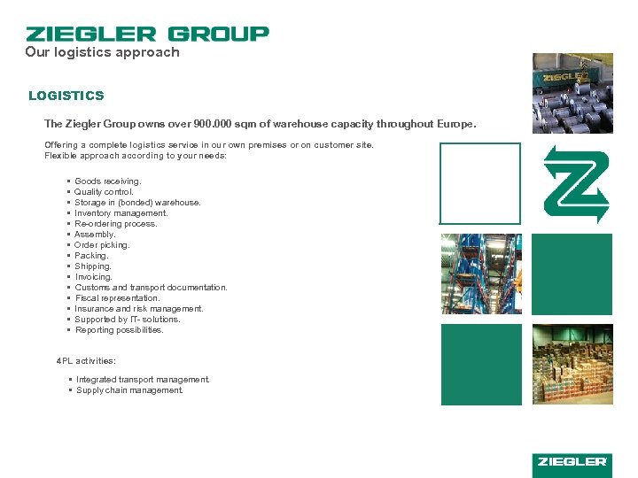 Our logistics approach LOGISTICS The Ziegler Group owns over 900. 000 sqm of warehouse