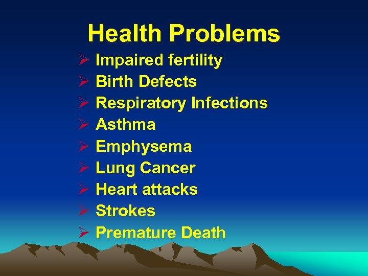 Health Problems Ø Ø Ø Ø Ø Impaired fertility Birth Defects Respiratory Infections Asthma