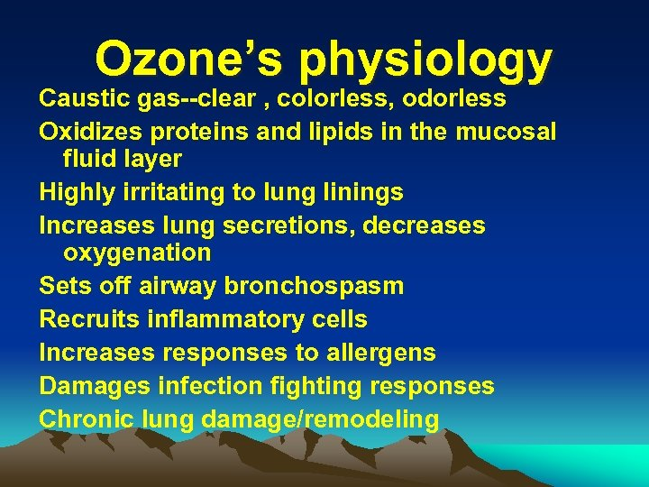 Ozone's physiology Caustic gas--clear , colorless, odorless Oxidizes proteins and lipids in the mucosal