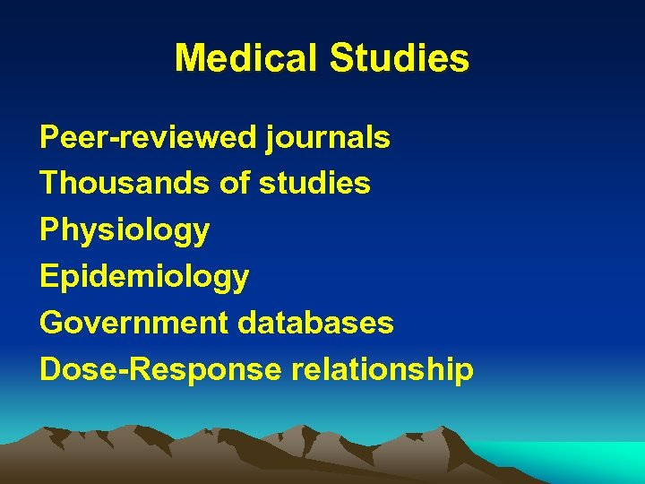 Medical Studies Peer-reviewed journals Thousands of studies Physiology Epidemiology Government databases Dose-Response relationship