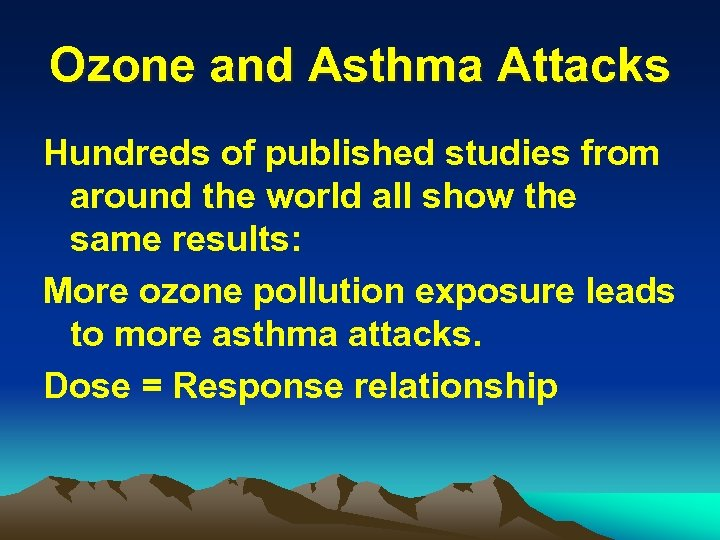 Ozone and Asthma Attacks Hundreds of published studies from around the world all show
