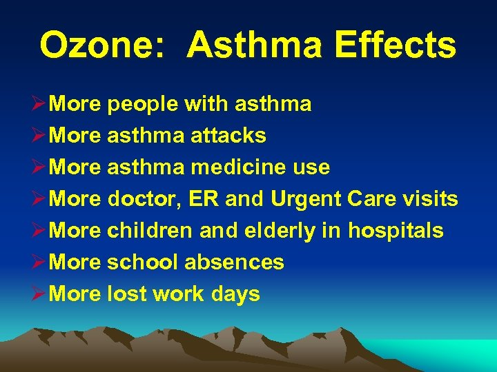 Ozone: Asthma Effects Ø More people with asthma Ø More asthma attacks Ø More