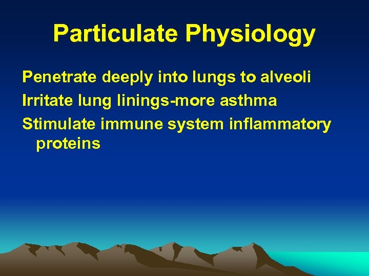 Particulate Physiology Penetrate deeply into lungs to alveoli Irritate lung linings-more asthma Stimulate immune