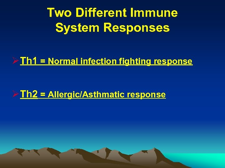 Two Different Immune System Responses Ø Th 1 = Normal infection fighting response Ø