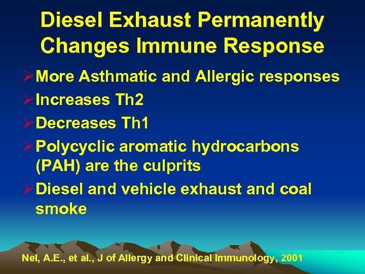 Diesel Exhaust Permanently Changes Immune Response Ø More Asthmatic and Allergic responses Ø Increases