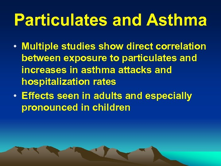 Particulates and Asthma • Multiple studies show direct correlation between exposure to particulates and