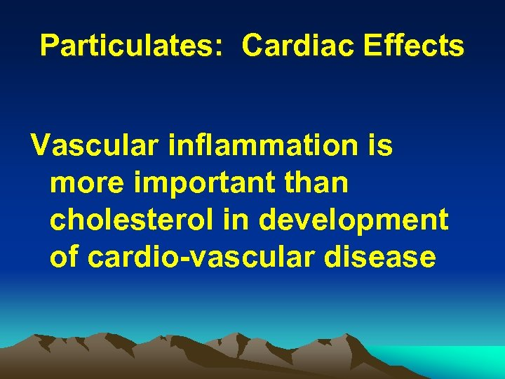 Particulates: Cardiac Effects Vascular inflammation is more important than cholesterol in development of cardio-vascular
