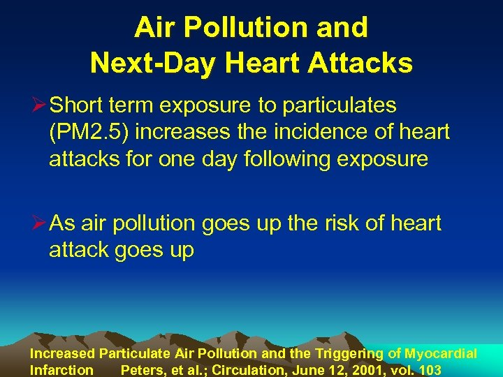 Air Pollution and Next-Day Heart Attacks Ø Short term exposure to particulates (PM 2.