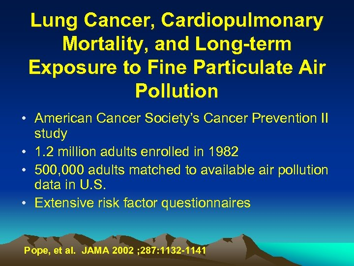 Lung Cancer, Cardiopulmonary Mortality, and Long-term Exposure to Fine Particulate Air Pollution • American
