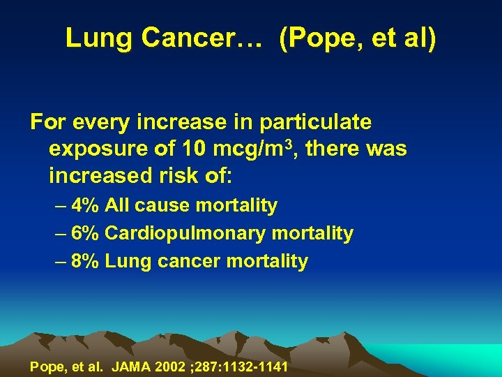 Lung Cancer… (Pope, et al) For every increase in particulate exposure of 10 mcg/m