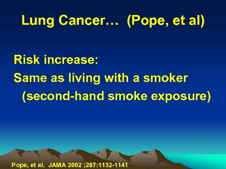 Lung Cancer… (Pope, et al) Risk increase: Same as living with a smoker (second-hand