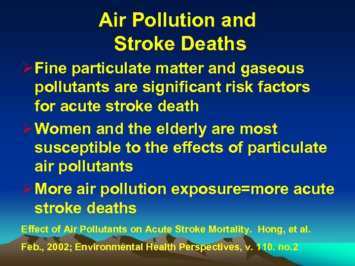 Air Pollution and Stroke Deaths Ø Fine particulate matter and gaseous pollutants are significant