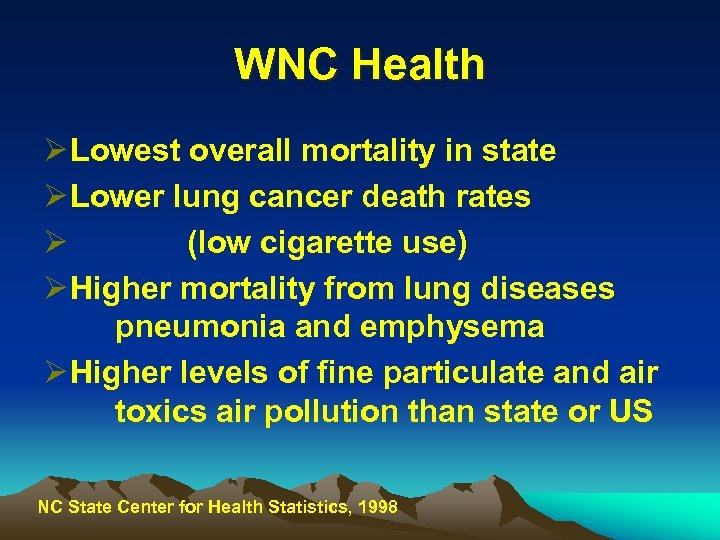 WNC Health Ø Lowest overall mortality in state Ø Lower lung cancer death rates